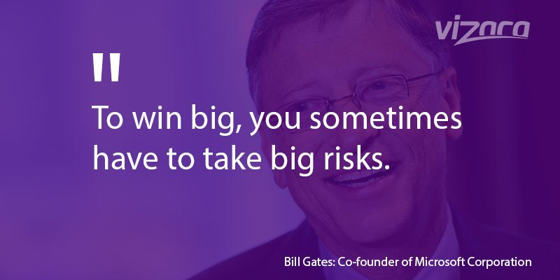 Bill gate says To win big you sometimes have to take big risks
