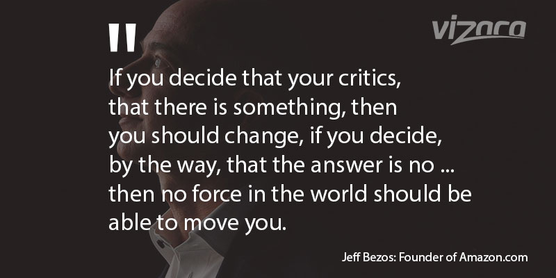 Jeff Bezos said If you decide that your critics