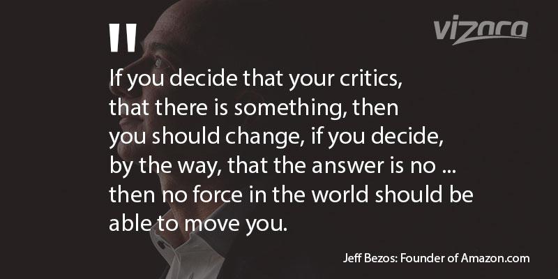 Jeff Bezos said If you decide that your critics