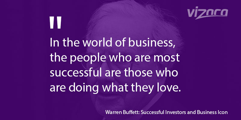 Warren Buffett says In the world of business the people who are most successful are those who are doing what they love
